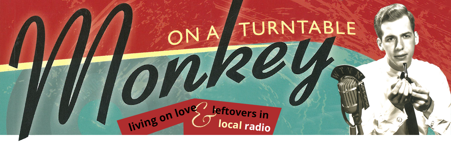 Monkey on a Turntable: Living on Love & Leftovers in Local Radio